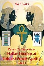 Image result for Return to the African Mother Principle of Male and Female Equality: Volume I – Oba T'shaka